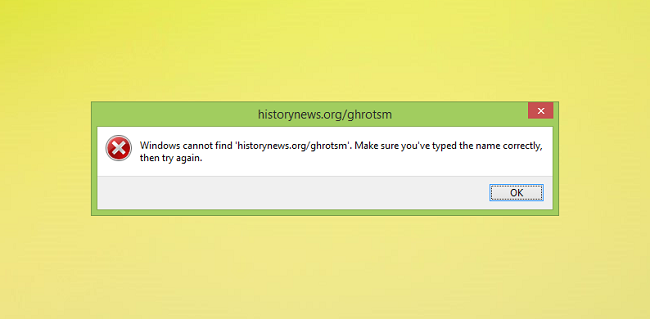 "How to stop ""Windows cannot find ""historynews.org/ghrotsm"". Make sure you've typed the name correctly, then try again"" errors (historynews.org/ghrot, historynews.org/ghrots, historynews.org/ghrotm)"