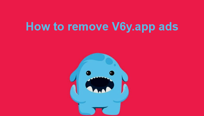 How to remove V6y.app ads