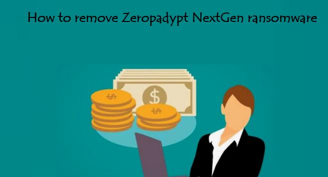 How to remove Zeropadypt NextGen Ransomware