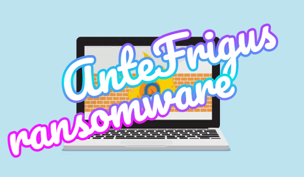 How to remove Antefrigus ransomware