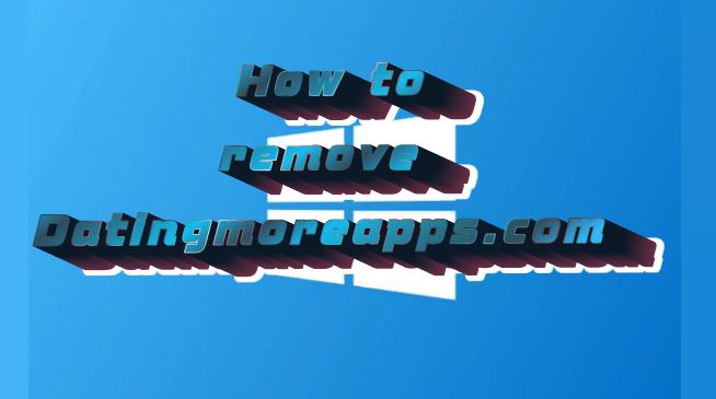 how to remove datingmoreapps.com