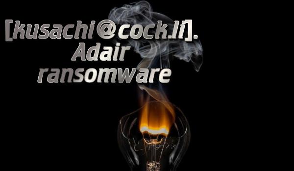 kusachi@cock-l.adair ransomware