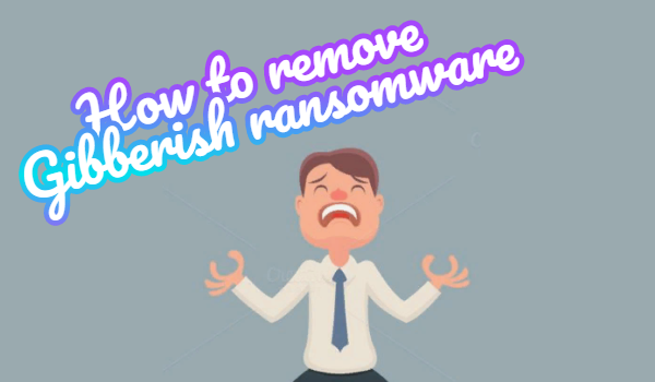 how to remove gibberish ransomware